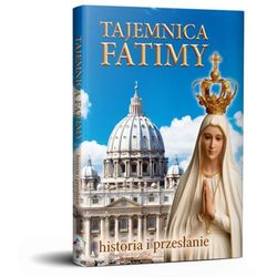 Tajemnica Fatimy. Historia i przesłanie (opr. twarda)