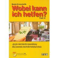 Książki do nauki języka, Wobei kann ich helfen? Część 2. Język niemiecki zawodowy dla zawodu technik hotelarstwa + CD (opr. miękka)