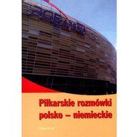Książki do nauki języka, Piłkarskie Rozmówki Polsko-Niemieckie (opr. miękka)