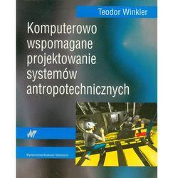 Teodor Winkler. Komputerowo wspomagane projektowanie systemów antropotechnicznych. (opr. miękka)