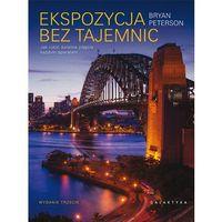 Hobby i poradniki, Ekspozycja bez tajemnic - Bryan Peterson (opr. broszurowa)