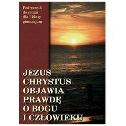 Religia Jezus Chrystus objawia prawdę o Bogu i człowieku GIMN kl.1 podręcznik (opr. miękka)
