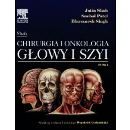 Książki medyczne, Chirurgia i onkologia głowy i szyi T.1 (opr. twarda)