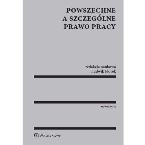 Książki prawnicze i akty prawne, Powszechne a szczególne prawo pracy - Ludwik Florek (opr. twarda)