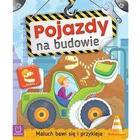 Książki dla dzieci, Maluch bawi się i przykleja Pojazdy na budowie - Praca zbiorowa (opr. miękka)