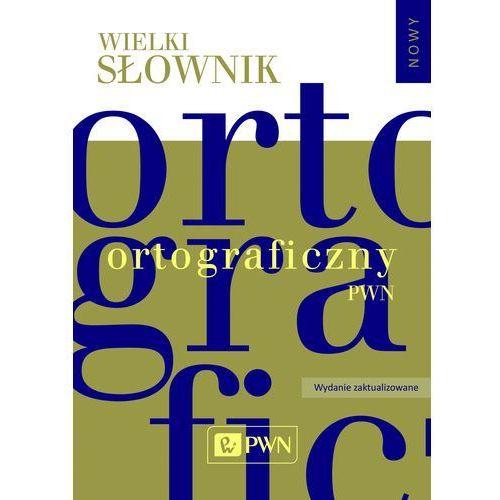 Słowniki, encyklopedie, Wielki słownik ortograficzny PWN z zasadami pisowni i interpunkcji. - Praca zbiorowa