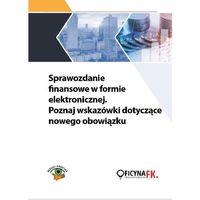 E-booki, Sprawozdanie finansowe w formie elektronicznej. Poznaj wskazówki dotyczące nowego obowiązku