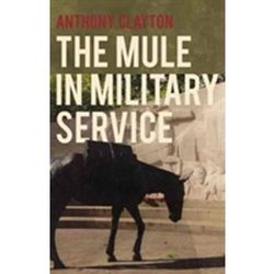 The Mule in Military Service Clayton M. Christiansen, Scott D. Anthony, Erik A. Roth