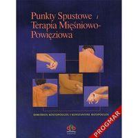 Książki medyczne, Punkty spustowe i terapia mięśniowo-powięziowa (opr. miękka)