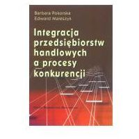 Biblioteka biznesu, Integracja przedsiębiorstw handlowych a proces konkurencji (opr. twarda)
