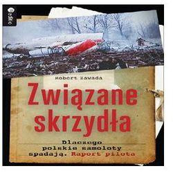 Związane skrzydła. Dlaczego polskie samoloty spadają. Raport pilota. Audiobook. Mp3