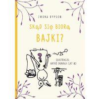 Książki dla dzieci, Skąd się biorą bajki? - Rypson Iwona (opr. broszurowa)