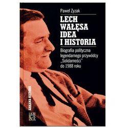 LECH WAŁĘSA IDEA I HISTORIA Paweł Zyzak (opr. twarda)