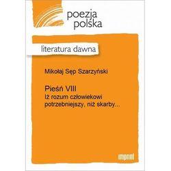 Pieśń VIII (Iż rozum człowiekowi potrzebniejszy, niż skarby) - Mikołaj Sęp Szarzyński