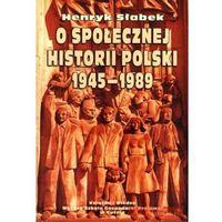 Socjologia, O społecznej historii polski 1945-1989 (opr. miękka)