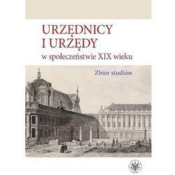 Urzędnicy i urzędy w społeczeństwie XIX wieku. Zbiór studiów (opr. miękka)