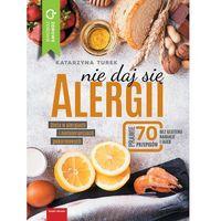 Hobby i poradniki, Nie Daj Się Alergii Dieta W Alergiach I Nietolerancjach Pokarmowych - Katarzyna Turek (opr. miękka)