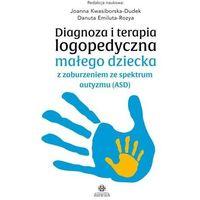 Książki medyczne, Diagnoza i terapia logopedyczna małego dziecka z zaburzeniem ze spektrum autyzmu (asd) - kwasiborska-dudek joanna,emiluta-rozya danuta (opr. twarda)