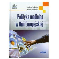 POLITYKA MEDIALNA W UNII EUROPEJSKIEJ - Wysyłka od 3,99 - porównuj ceny z wysyłką (opr. twarda)