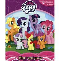 Książki dla dzieci, My little Pony Moc zabawy (opr. kartonowa)
