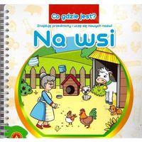 Książki dla dzieci, Co gdzie jest Na wsi - Praca zbiorowa (opr. twarda)