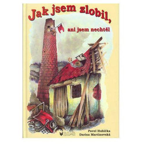 Pozostałe książki, Jak jsem zlobil,ani jsem nech Pavel Hubička; Darina Martinovská