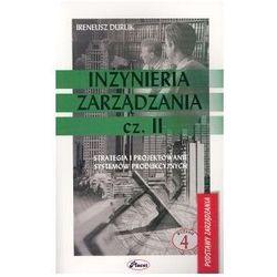 Inżynieria zarządzania Część 2. Strategia i projektowanie systemów produkcyjnych - Durlik Ireneusz - książka (opr. broszurowa)