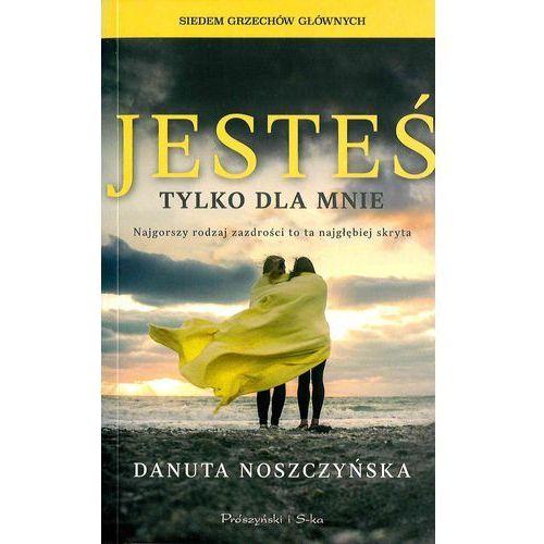 Powieści, Jesteś tylko dla mnie - Danuta Noszczyńska (opr. miękka)
