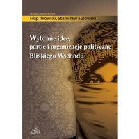 Politologia, Wybrane idee, partie i organizacje polityczne Bliskiego Wschodu (opr. miękka)