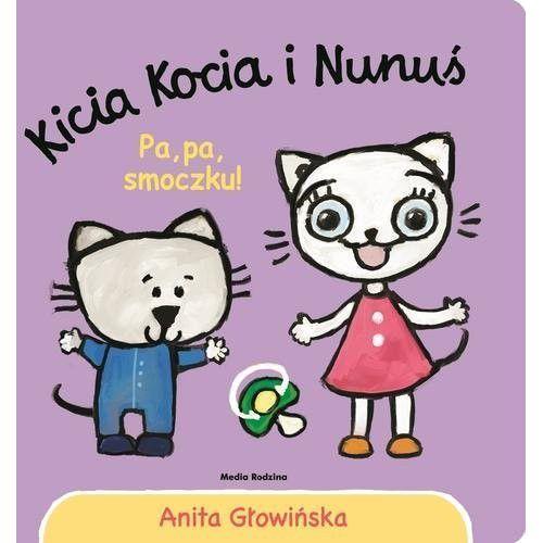 Książki dla dzieci, Kicia Kocia i Nunuś Pa, pa smoczku! [Głowińska Anita] (opr. kartonowa)