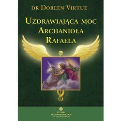 Uzdrawiająca moc Archanioła Rafaela (opr. miękka)