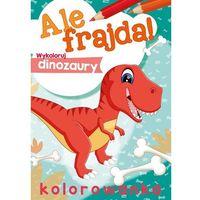 Książki dla dzieci, Ale frajda! Wykoloruj dinozaury - Praca zbiorowa
