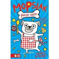 Książki dla dzieci, Mopsiak T.1. Mopsiak Piecze Ciasto (opr. broszurowa)