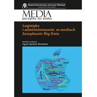 Biblioteka biznesu, Logistyka i administrowanie w mediach. (opr. miękka)