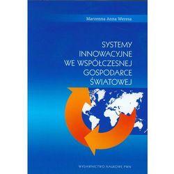 Systemy innowacyjne we współczesnej gospodarce światowej (opr. miękka)