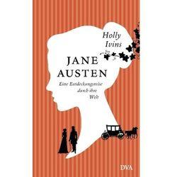 Jane Austen. Eine Entdeckungsreise durch ihre Welt Ivins, Holly