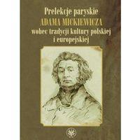 Literaturoznawstwo, Prelekcje paryskie Adama Mickiewicza wobec tradycji kultury polskiej i europejskiej (opr. miękka)