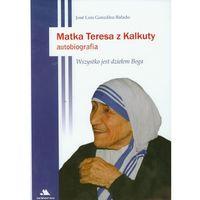 Biografie i wspomnienia, Matka Teresa z Kalkuty Autobiografia - Gonzalez-Balado Jose Luis (opr. twarda)
