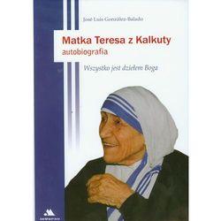 Matka Teresa z Kalkuty Autobiografia - Gonzalez-Balado Jose Luis (opr. twarda)