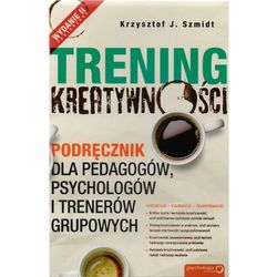 Trening kreatywności. Podręcznik dla pedagogów, psychologów i trenerów grupowych (opr. miękka)