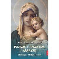Książki religijne, Poznać i pokochać Maryję. Miesiąc z Matką Jezusa - Marie-Monique Breynaert (opr. twarda)