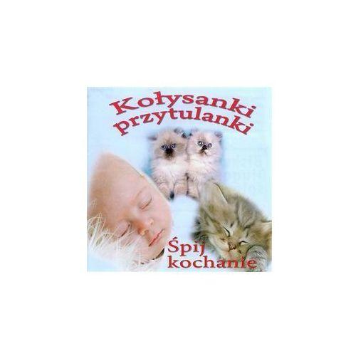 Piosenki dla dzieci, Kołysanki przytulanki. Śpij kochanie - CD Wyprzedaż 01/19 (-22%)