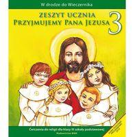 Pedagogika, Przyjmujemy Pana Jezusa. Klasa 3, szkoła podstawowa. Religia. Ćwiczenia (opr. miękka)