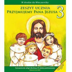 Przyjmujemy Pana Jezusa. Klasa 3, szkoła podstawowa. Religia. Ćwiczenia (opr. miękka)