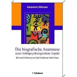 Die biografische Anamnese unter tiefenpsychologischem Aspekt Dührssen, Annemarie