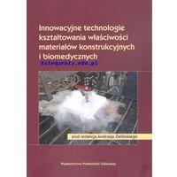 Biblioteka motoryzacji, Innowacyjne technologie kształtowania właściwości materiałów konstrukcyjnych i biomedycznych (opr. miękka)
