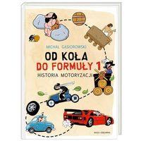 Książki dla dzieci, Od koła do Formuły 1 Historia motoryzacji - 35% rabatu na drugą książkę! (opr. twarda)
