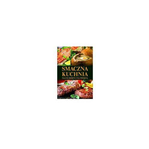 Książki kulinarne i przepisy, Smaczna kuchnia na co dzień i od święta (opr. twarda)
