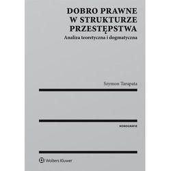 Dobro prawne w strukturze przestępstwa. Analiza teoretyczna i dogmatyczna - Szymon Tarapata