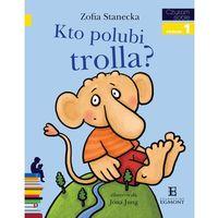 Literatura młodzieżowa, Czytam sobie poziom 1. Kto polubi trolla? (opr. miękka)